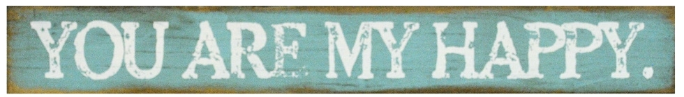 You Are My Happy | Handcrafted, Distressed Wood Sign The Maples' Tree