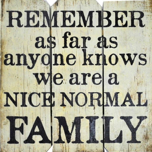 Remember As Far As Anyone Knows We Are A Nice Normal Family | Handcrafted, Distressed Wood Sign The Maples' Tree